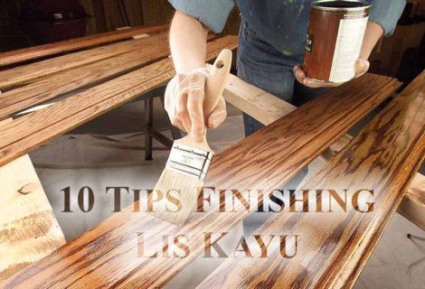 Tips Finishing Lis Kayu